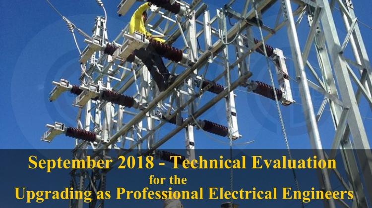 September 2018 - Technical Evaluation for the Upgrading as Professional Electrical Engineers