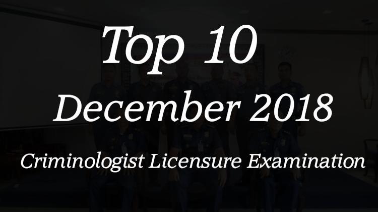 Top 10 - December 2018 Criminologist Licensure Examination